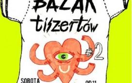 25 sierpnia odbędzie się Bazar Tiszertów 2!